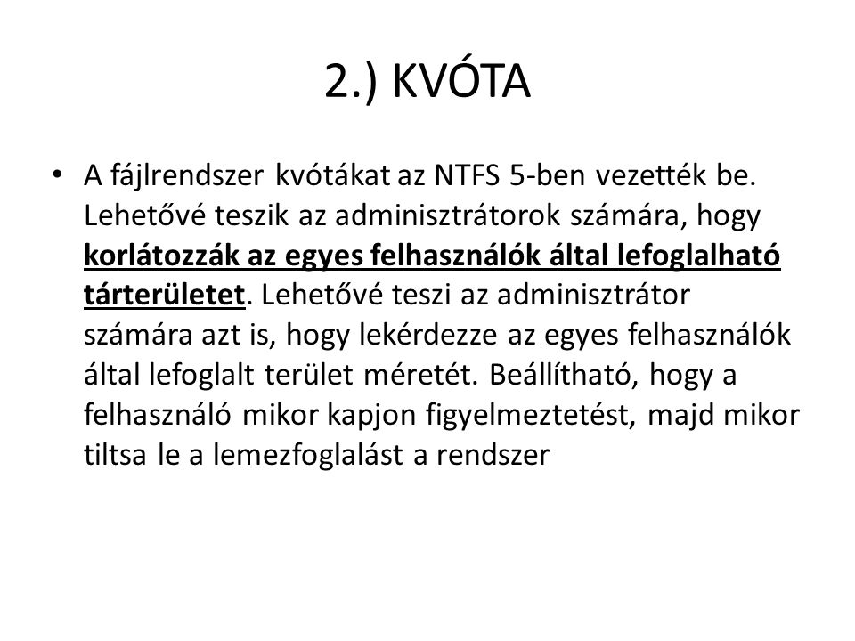 2.) KVÓTA A fájlrendszer kvótákat az NTFS 5-ben vezették be.