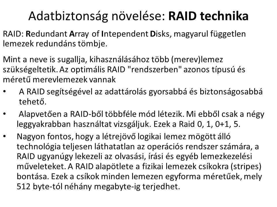 Adatbiztonság növelése: RAID technika RAID: Redundant Array of Intependent Disks, magyarul független lemezek redundáns tömbje.