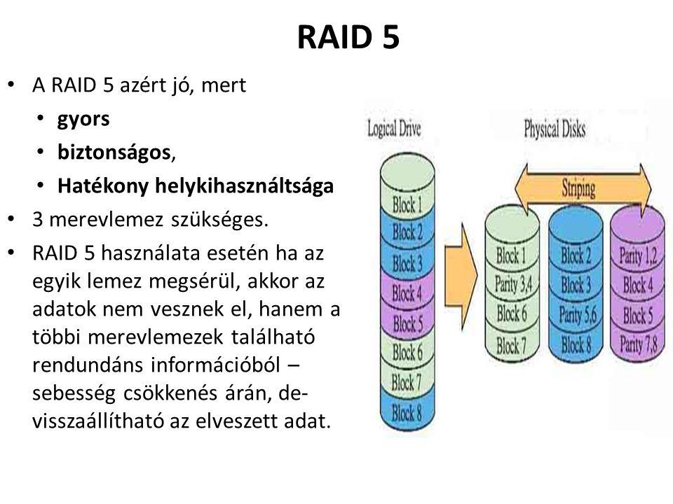 RAID 5 A RAID 5 azért jó, mert gyors biztonságos, Hatékony helykihasználtsága 3 merevlemez szükséges.