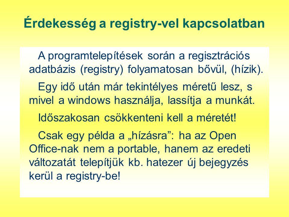 Érdekesség a registry-vel kapcsolatban A programtelepítések során a regisztrációs adatbázis (registry) folyamatosan bővül, (hízik). Egy idő után már t