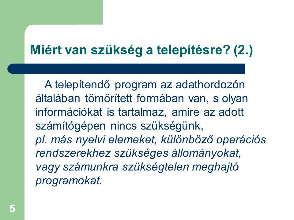 5 Miért van szükség a telepítésre? (2.) A telepítendő program az adathordozón általában tömörített formában van, s olyan információkat is tartalmaz, a