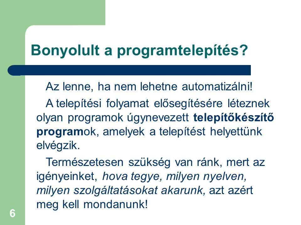6 Bonyolult a programtelepítés? Az lenne, ha nem lehetne automatizálni! A telepítési folyamat elősegítésére léteznek olyan programok úgynevezett telep