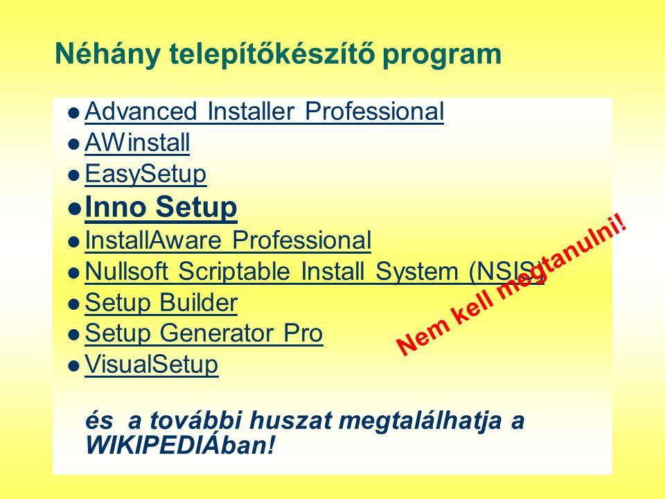 Néhány telepítőkészítő program Advanced Installer Professional AWinstall EasySetup Inno Setup InstallAware Professional Nullsoft Scriptable Install System (NSIS) Setup Builder Setup Generator Pro VisualSetup és a további huszat megtalálhatja a WIKIPEDIÁban.