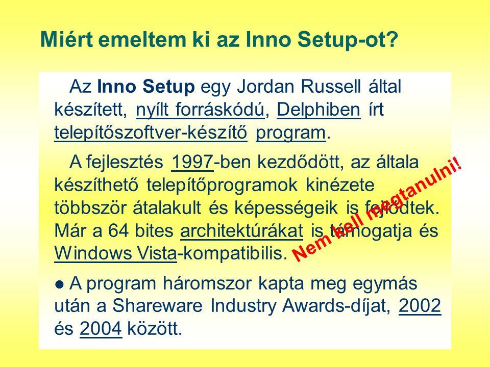 Miért emeltem ki az Inno Setup-ot? Az Inno Setup egy Jordan Russell által készített, nyílt forráskódú, Delphiben írt telepítőszoftver-készítő program.