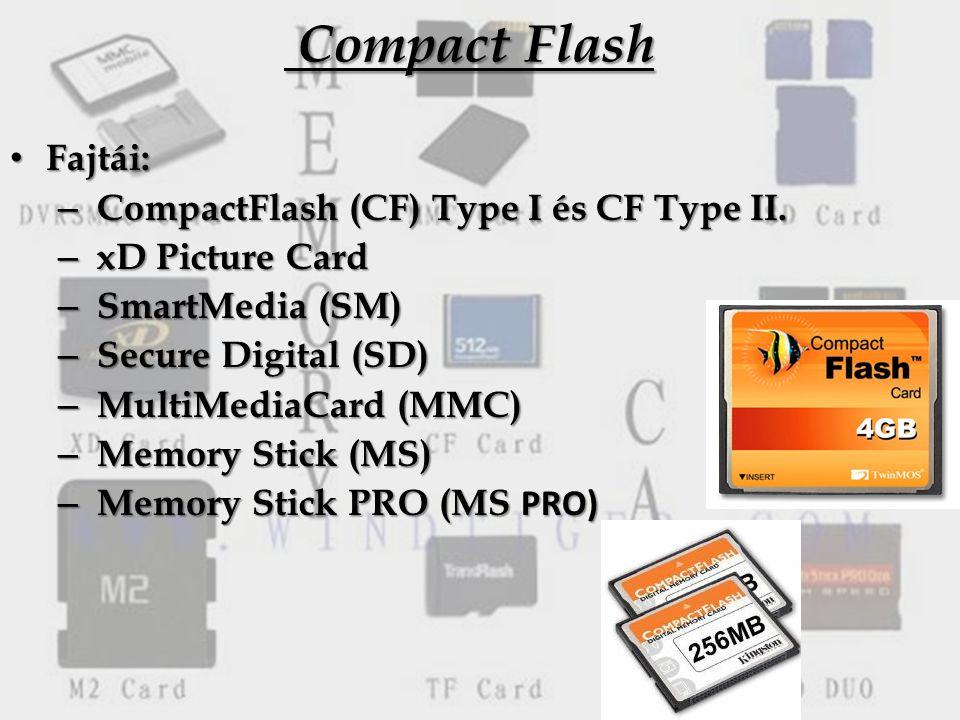 Compact Flash Compact Flash Fajtái: Fajtái: – CompactFlash (CF) Type I és CF Type II.