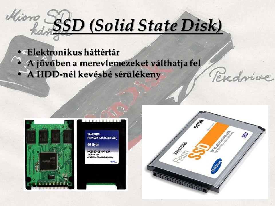 SSD (Solid State Disk) Elektronikus háttértár Elektronikus háttértár A jövőben a merevlemezeket válthatja fel A jövőben a merevlemezeket válthatja fel A HDD-nél kevésbé sérülékeny A HDD-nél kevésbé sérülékeny