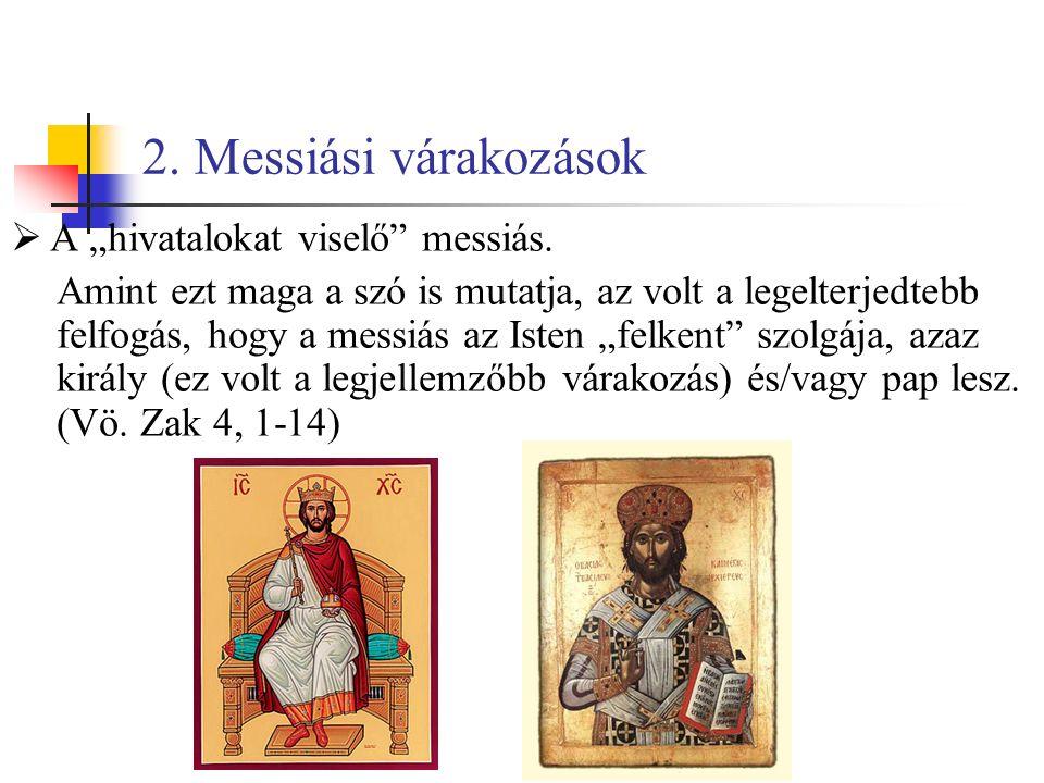 """2. Messiási várakozások  A """"hivatalokat viselő messiás."""