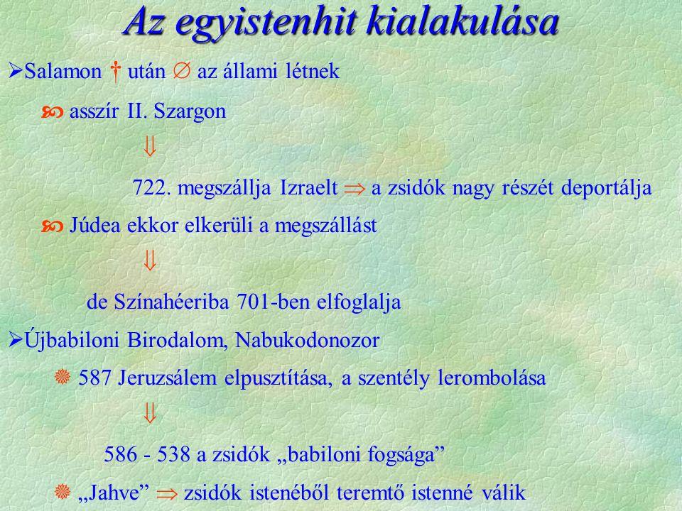 Az egyistenhit kialakulása  Salamon † után  az állami létnek  asszír II. Szargon  722. megszállja Izraelt  a zsidók nagy részét deportálja  Júde