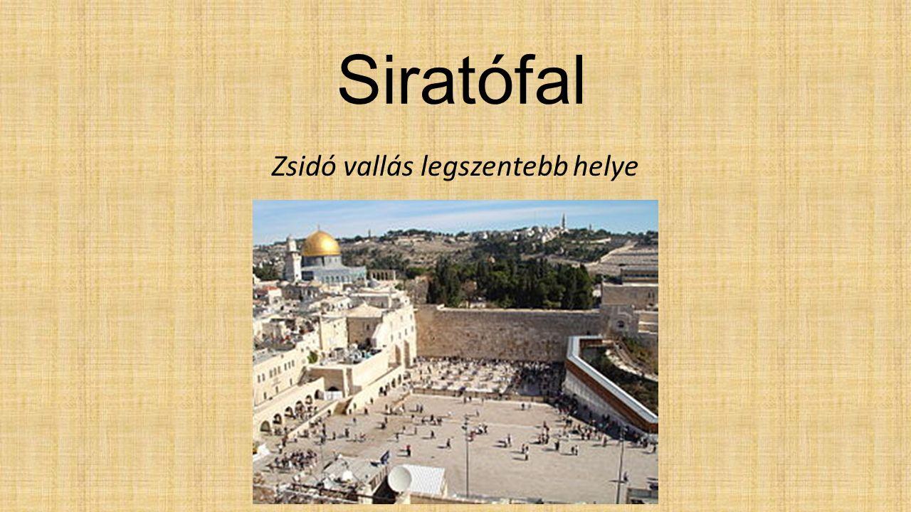 Siratófal Zsidó vallás legszentebb helye