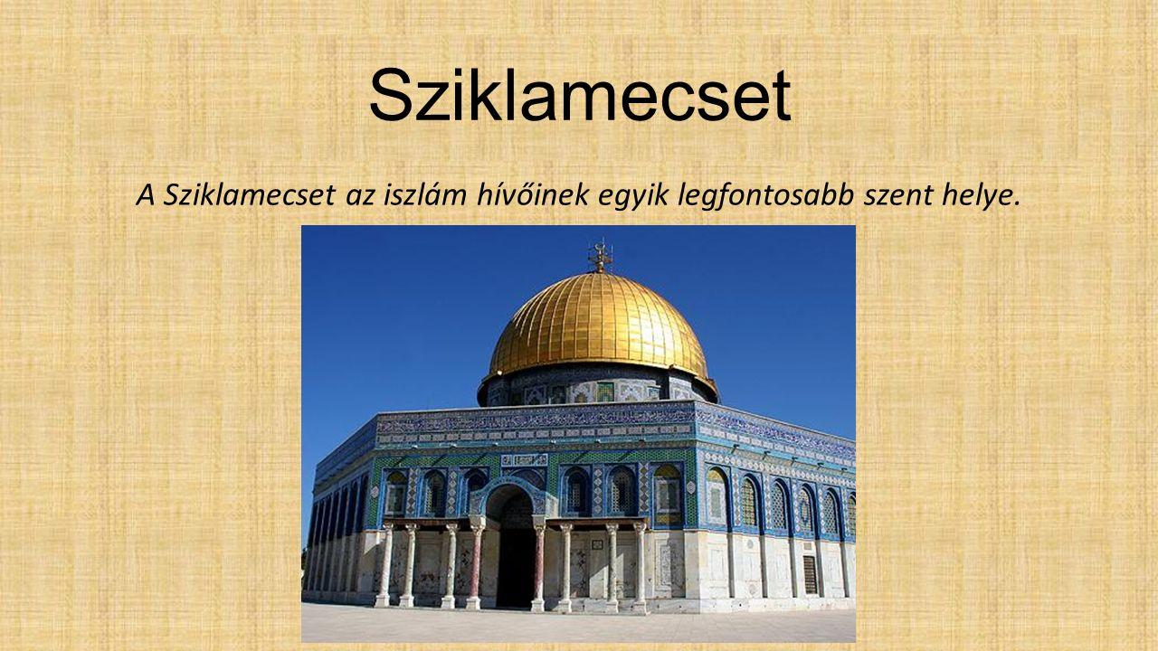 Sziklamecset A Sziklamecset az iszlám hívőinek egyik legfontosabb szent helye.