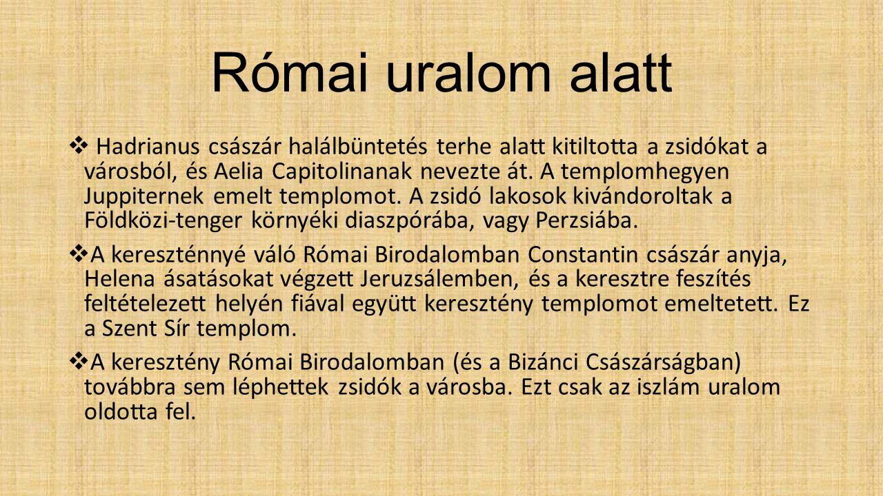 Római uralom alatt  Hadrianus császár halálbüntetés terhe alatt kitiltotta a zsidókat a városból, és Aelia Capitolinanak nevezte át.