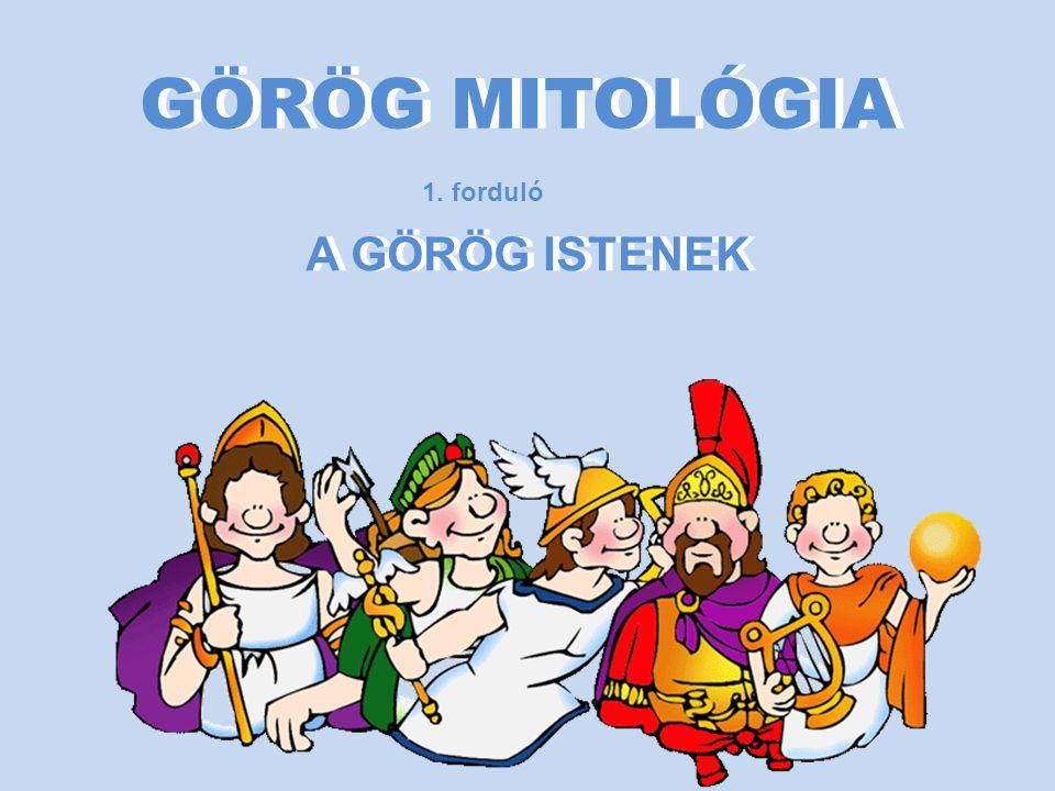 GÖRÖG MITOLÓGIA 1. forduló A GÖRÖG ISTENEK