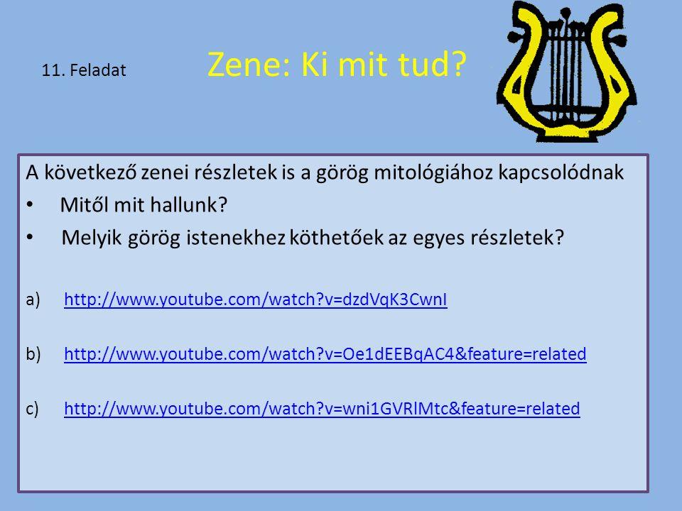 11. Feladat Zene: Ki mit tud? A következő zenei részletek is a görög mitológiához kapcsolódnak Mitől mit hallunk? Melyik görög istenekhez köthetőek az