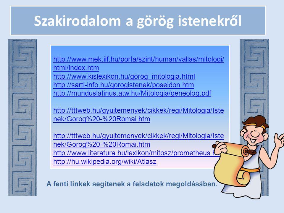 Szakirodalom a görög istenekről http://www.mek.iif.hu/porta/szint/human/vallas/mitologi/ html/index.htm http://www.mek.iif.hu/porta/szint/human/vallas