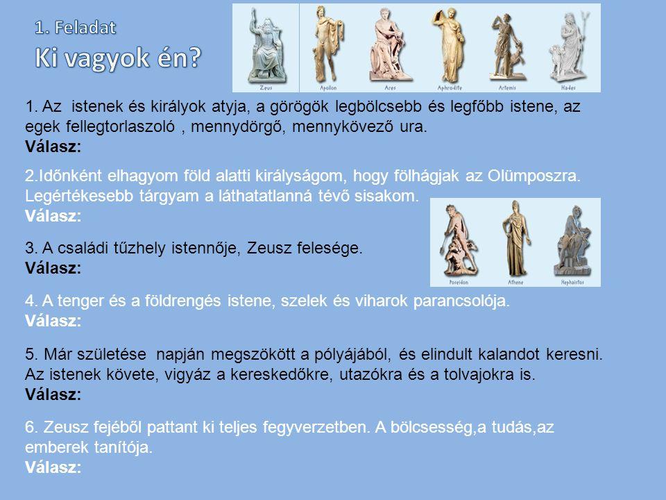 3. A családi tűzhely istennője, Zeusz felesége. Válasz: 1. Az istenek és királyok atyja, a görögök legbölcsebb és legfőbb istene, az egek fellegtorlas
