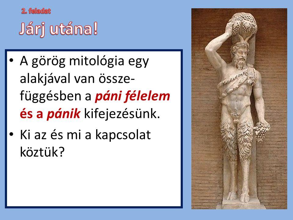 A görög mitológia egy alakjával van össze- függésben a páni félelem és a pánik kifejezésünk. Ki az és mi a kapcsolat köztük?