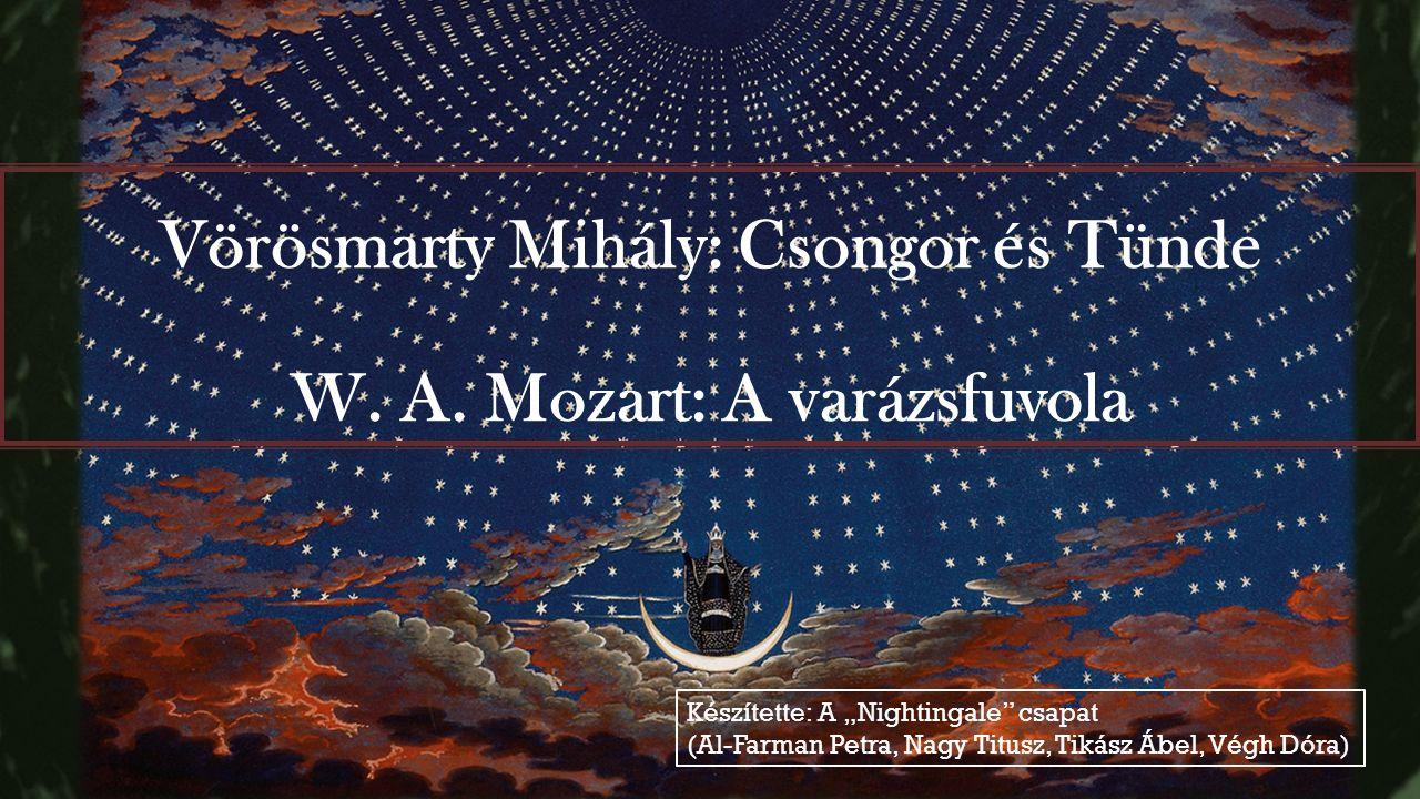 """Vörösmarty Mihály: Csongor és Tünde W. A. Mozart: A varázsfuvola Készítette: A """"Nightingale"""" csapat (Al-Farman Petra, Nagy Titusz, Tikász Ábel, Végh D"""