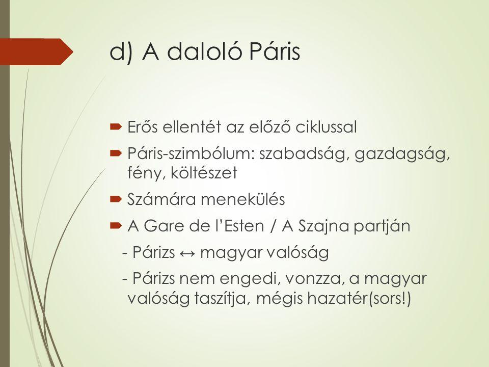 d) A daloló Páris  Erős ellentét az előző ciklussal  Páris-szimbólum: szabadság, gazdagság, fény, költészet  Számára menekülés  A Gare de l'Esten