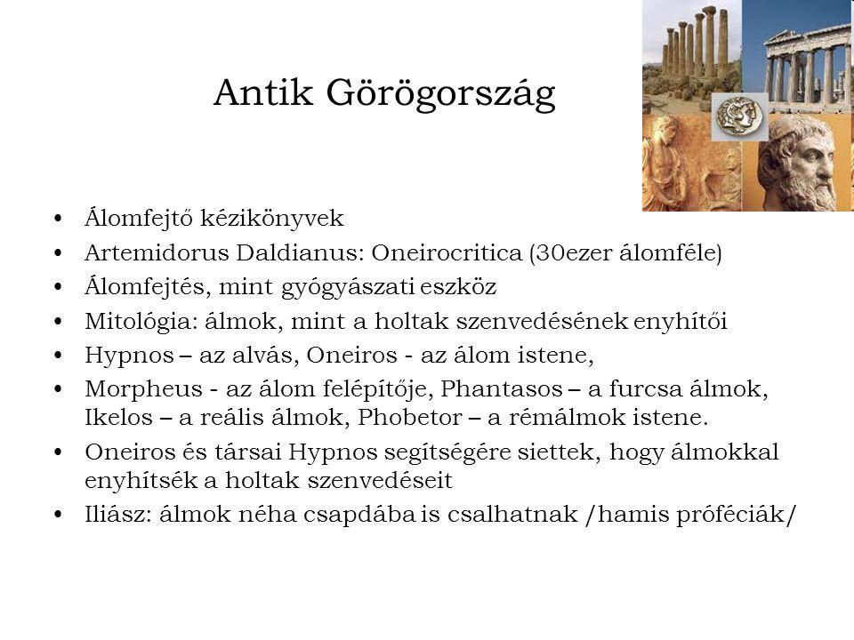 Antik Görögország Álomfejtő kézikönyvek Artemidorus Daldianus: Oneirocritica (30ezer álomféle) Álomfejtés, mint gyógyászati eszköz Mitológia: álmok, mint a holtak szenvedésének enyhítői Hypnos – az alvás, Oneiros - az álom istene, Morpheus - az álom felépítője, Phantasos – a furcsa álmok, Ikelos – a reális álmok, Phobetor – a rémálmok istene.