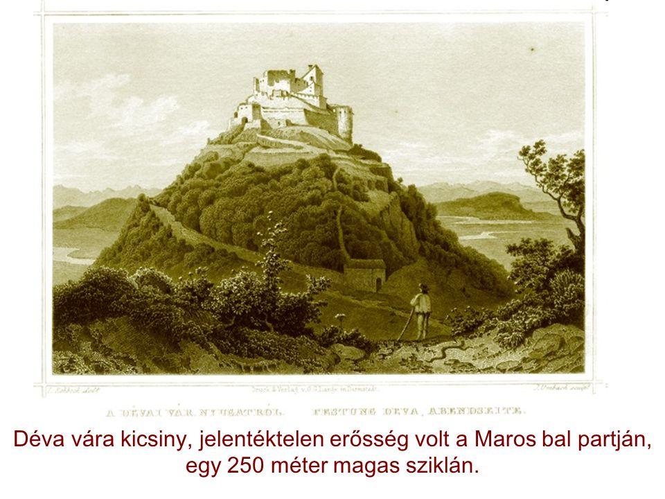Déva vára kicsiny, jelentéktelen erősség volt a Maros bal partján, egy 250 méter magas sziklán.