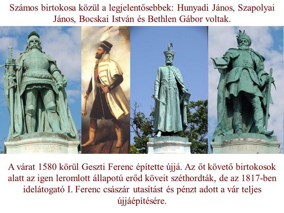 Számos birtokosa közül a legjelentősebbek: Hunyadi János, Szapolyai János, Bocskai István és Bethlen Gábor voltak. A várat 1580 körül Geszti Ferenc ép