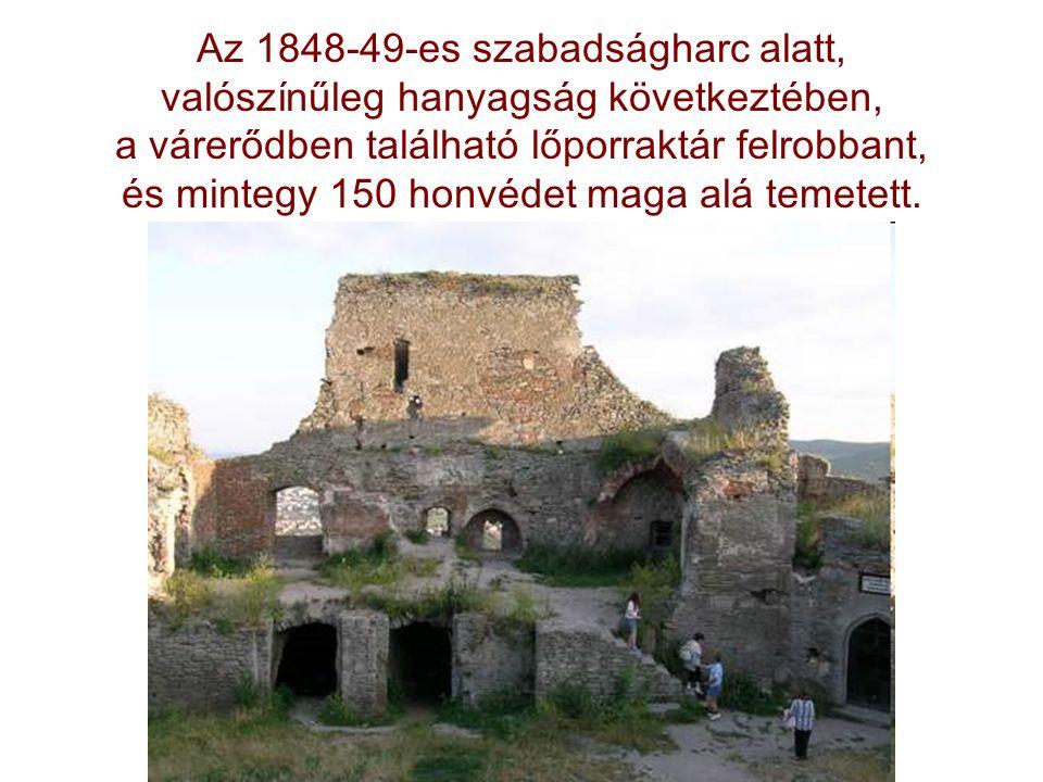 Az 1848-49-es szabadságharc alatt, valószínűleg hanyagság következtében, a várerődben található lőporraktár felrobbant, és mintegy 150 honvédet maga a