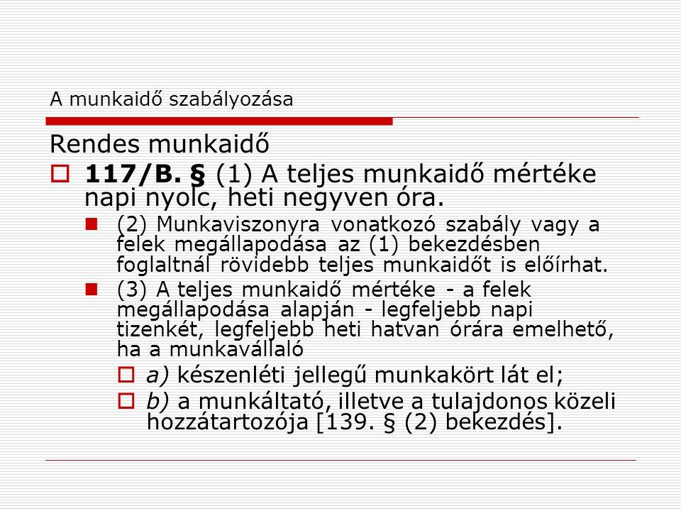 A munkaidő szabályozása Rendes munkaidő  117/B.
