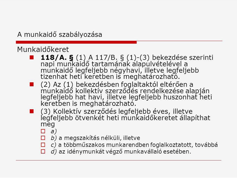 A munkaidő szabályozása Munkaidőkeret 118/A. § (1) A 117/B.