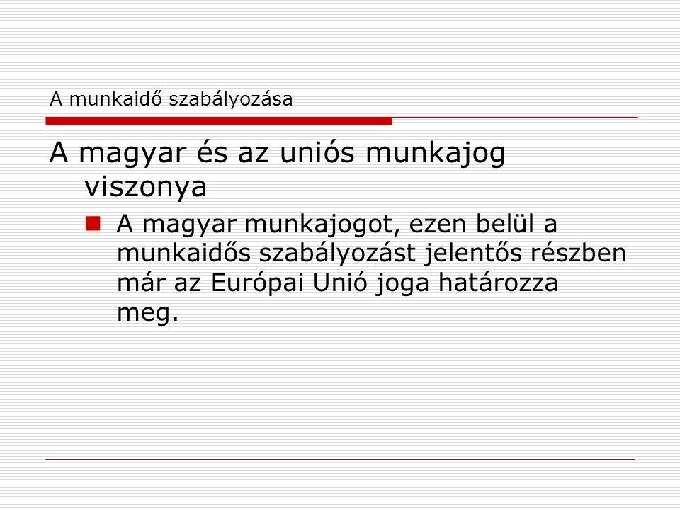 A munkaidő szabályozása A magyar és az uniós munkajog viszonya A magyar munkajogot, ezen belül a munkaidős szabályozást jelentős részben már az Európai Unió joga határozza meg.