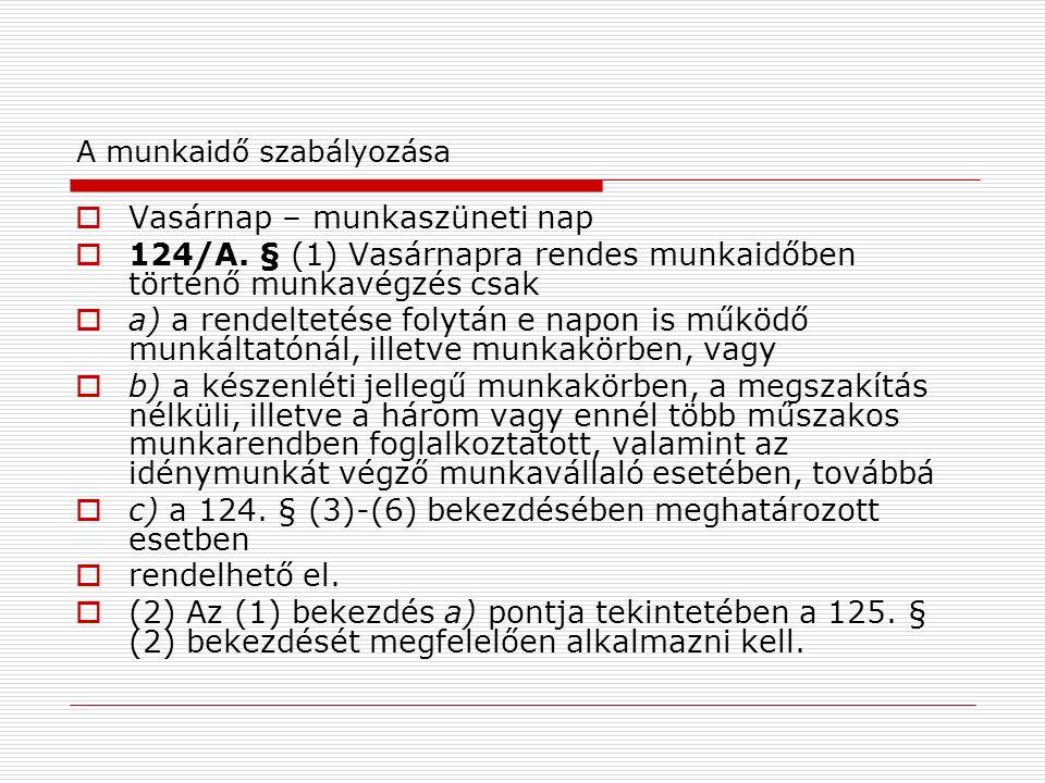 A munkaidő szabályozása  Vasárnap – munkaszüneti nap  124/A.