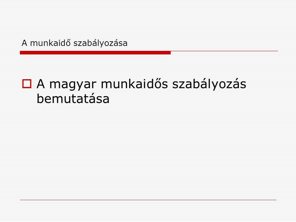 A munkaidő szabályozása  A magyar munkaidős szabályozás bemutatása