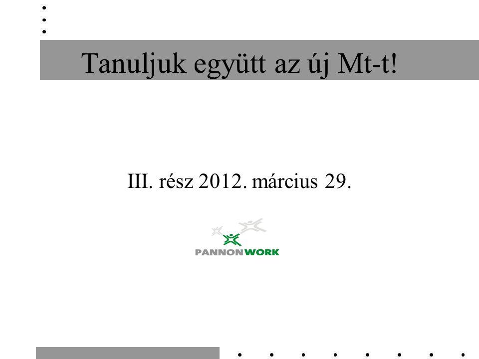 Tanuljuk együtt az új Mt-t! III. rész 2012. március 29.