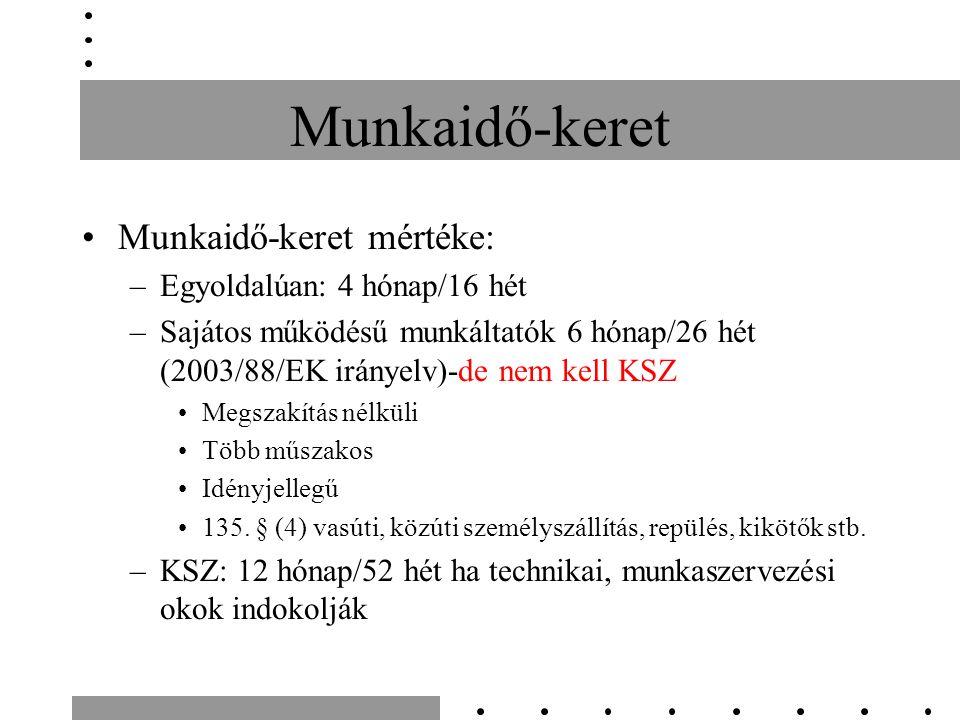 Munkaidő-keret Munkaidő-keret mértéke: –Egyoldalúan: 4 hónap/16 hét –Sajátos működésű munkáltatók 6 hónap/26 hét (2003/88/EK irányelv)-de nem kell KSZ