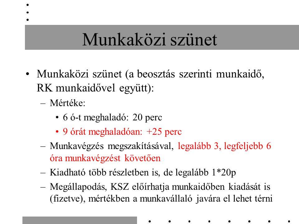 Munkaközi szünet Munkaközi szünet (a beosztás szerinti munkaidő, RK munkaidővel együtt): –Mértéke: 6 ó-t meghaladó: 20 perc 9 órát meghaladóan: +25 perc –Munkavégzés megszakításával, legalább 3, legfeljebb 6 óra munkavégzést követően –Kiadható több részletben is, de legalább 1*20p –Megállapodás, KSZ előírhatja munkaidőben kiadását is (fizetve), mértékben a munkavállaló javára el lehet térni