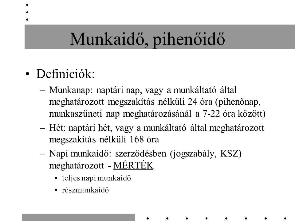 Munkaidő, pihenőidő Definíciók: –Munkanap: naptári nap, vagy a munkáltató által meghatározott megszakítás nélküli 24 óra (pihenőnap, munkaszüneti nap