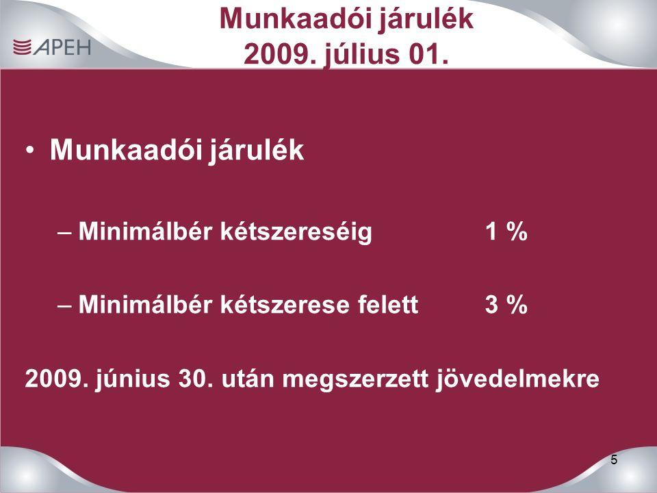 5 Munkaadói járulék 2009. július 01. Munkaadói járulék –Minimálbér kétszereséig1 % –Minimálbér kétszerese felett3 % 2009. június 30. után megszerzett