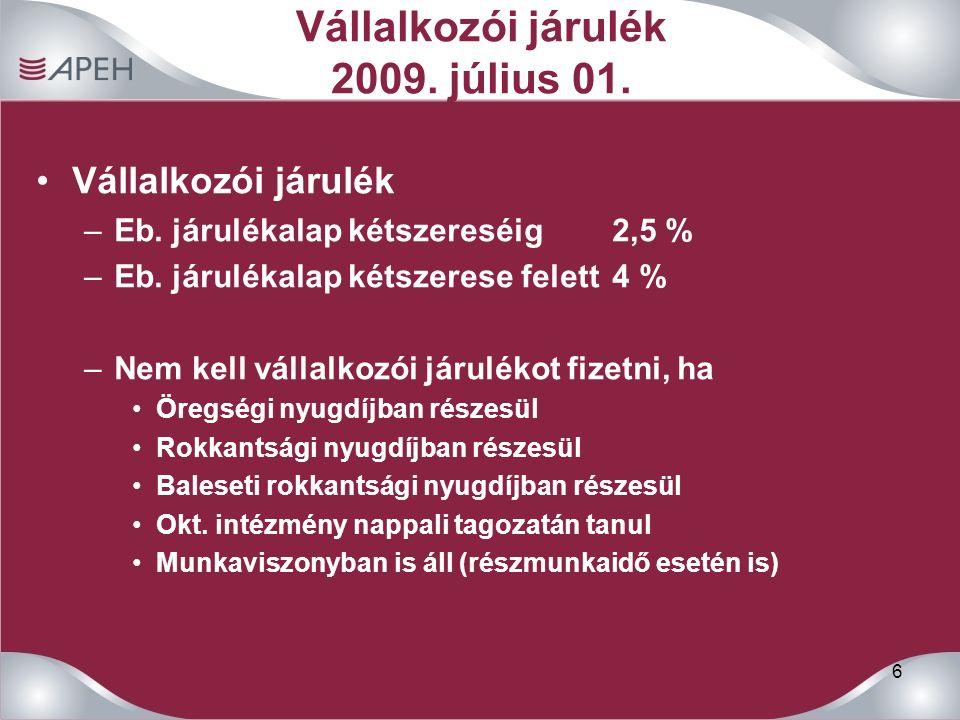 6 Vállalkozói járulék 2009. július 01. Vállalkozói járulék –Eb. járulékalap kétszereséig2,5 % –Eb. járulékalap kétszerese felett4 % –Nem kell vállalko