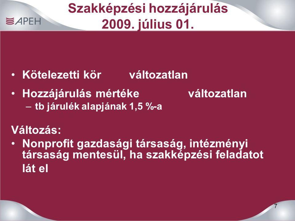 7 Szakképzési hozzájárulás 2009. július 01. Kötelezetti kör változatlan Hozzájárulás mértékeváltozatlan –tb járulék alapjának 1,5 %-a Változás: Nonpro