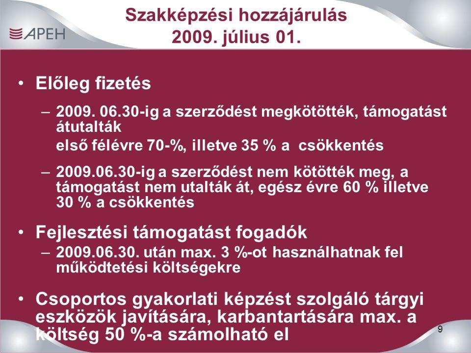 9 Szakképzési hozzájárulás 2009. július 01. Előleg fizetés –2009. 06.30-ig a szerződést megkötötték, támogatást átutalták első félévre 70-%, illetve 3