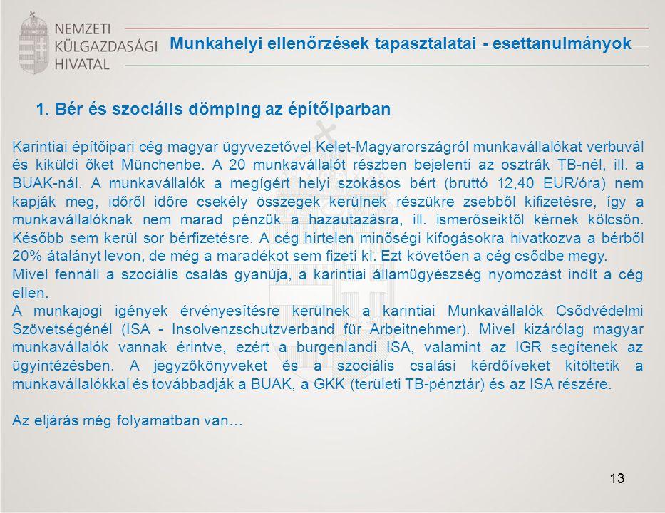 1. Bér és szociális dömping az építőiparban Karintiai építőipari cég magyar ügyvezetővel Kelet-Magyarországról munkavállalókat verbuvál és kiküldi őke