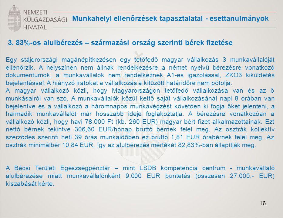 3. 83%-os alulbérezés – származási ország szerinti bérek fizetése Egy stájerországi magánépítkezésen egy tetőfedő magyar vállalkozás 3 munkavállalóját