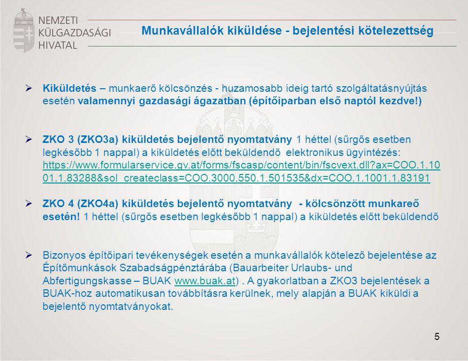 Munkavállalók kiküldése - bejelentési kötelezettség  Kiküldetés – munkaerő kölcsönzés - huzamosabb ideig tartó szolgáltatásnyújtás esetén valamennyi gazdasági ágazatban (építőiparban első naptól kezdve!)  ZKO 3 (ZKO3a) kiküldetés bejelentő nyomtatvány 1 héttel (sűrgős esetben legkésőbb 1 nappal) a kiküldetés előtt beküldendő elektronikus ügyintézés: https://www.formularservice.gv.at/forms/fscasp/content/bin/fscvext.dll ax=COO.1.10 01.1.83288&sol_createclass=COO.3000.550.1.501535&dx=COO.1.1001.1.83191 https://www.formularservice.gv.at/forms/fscasp/content/bin/fscvext.dll ax=COO.1.10 01.1.83288&sol_createclass=COO.3000.550.1.501535&dx=COO.1.1001.1.83191  ZKO 4 (ZKO4a) kiküldetés bejelentő nyomtatvány - kölcsönzött munkareő esetén.