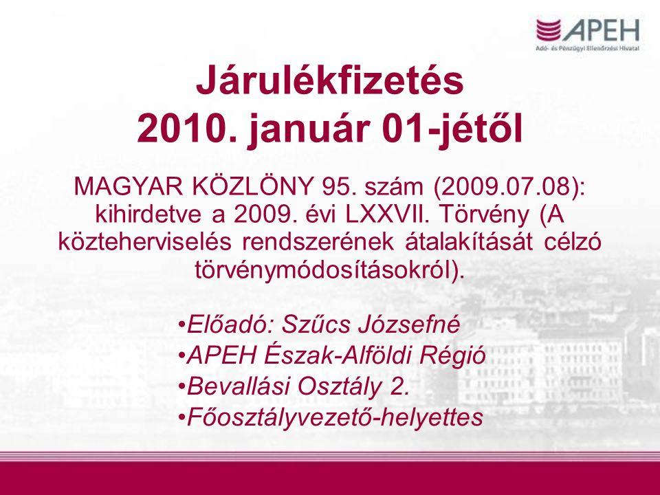 Járulékfizetés 2010. január 01-jétől MAGYAR KÖZLÖNY 95. szám (2009.07.08): kihirdetve a 2009. évi LXXVII. Törvény (A közteherviselés rendszerének átal
