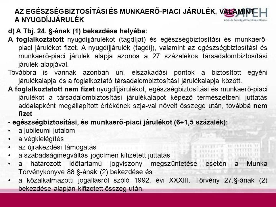 AZ EGÉSZSÉGBIZTOSÍTÁSI ÉS MUNKAERŐ-PIACI JÁRULÉK, VALAMINT A NYUGDÍJJÁRULÉK d) A Tbj. 24. §-ának (1) bekezdése helyébe: A foglalkoztatott nyugdíjjárul