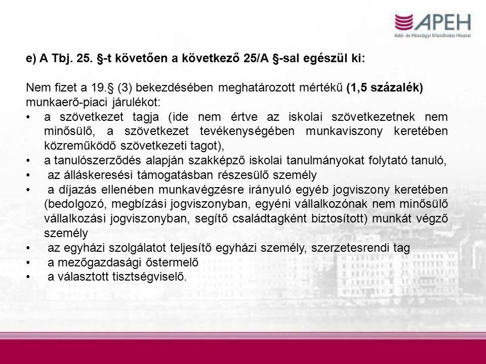 e) A Tbj. 25. §-t követően a következő 25/A §-sal egészül ki: Nem fizet a 19.§ (3) bekezdésében meghatározott mértékű (1,5 százalék) munkaerő-piaci já