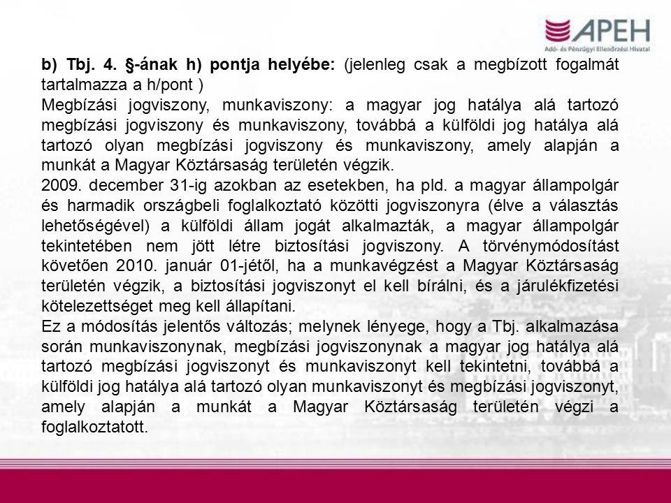 b) Tbj. 4. §-ának h) pontja helyébe: (jelenleg csak a megbízott fogalmát tartalmazza a h/pont ) Megbízási jogviszony, munkaviszony: a magyar jog hatál