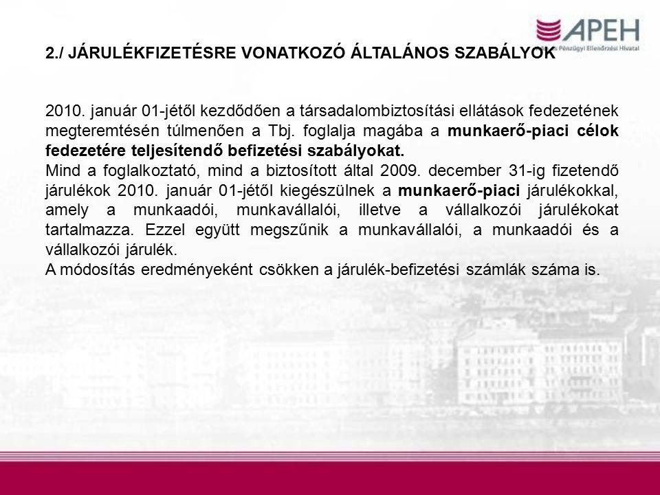 2./ JÁRULÉKFIZETÉSRE VONATKOZÓ ÁLTALÁNOS SZABÁLYOK 2010. január 01-jétől kezdődően a társadalombiztosítási ellátások fedezetének megteremtésén túlmenő
