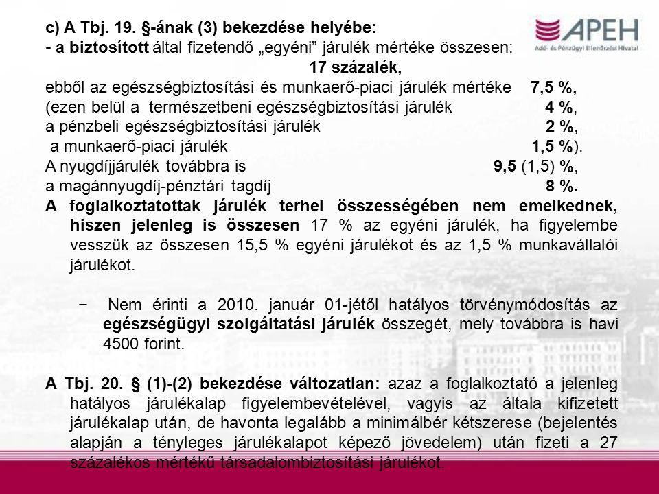 """c) A Tbj. 19. §-ának (3) bekezdése helyébe: - a biztosított által fizetendő """"egyéni"""" járulék mértéke összesen: 17 százalék, ebből az egészségbiztosítá"""