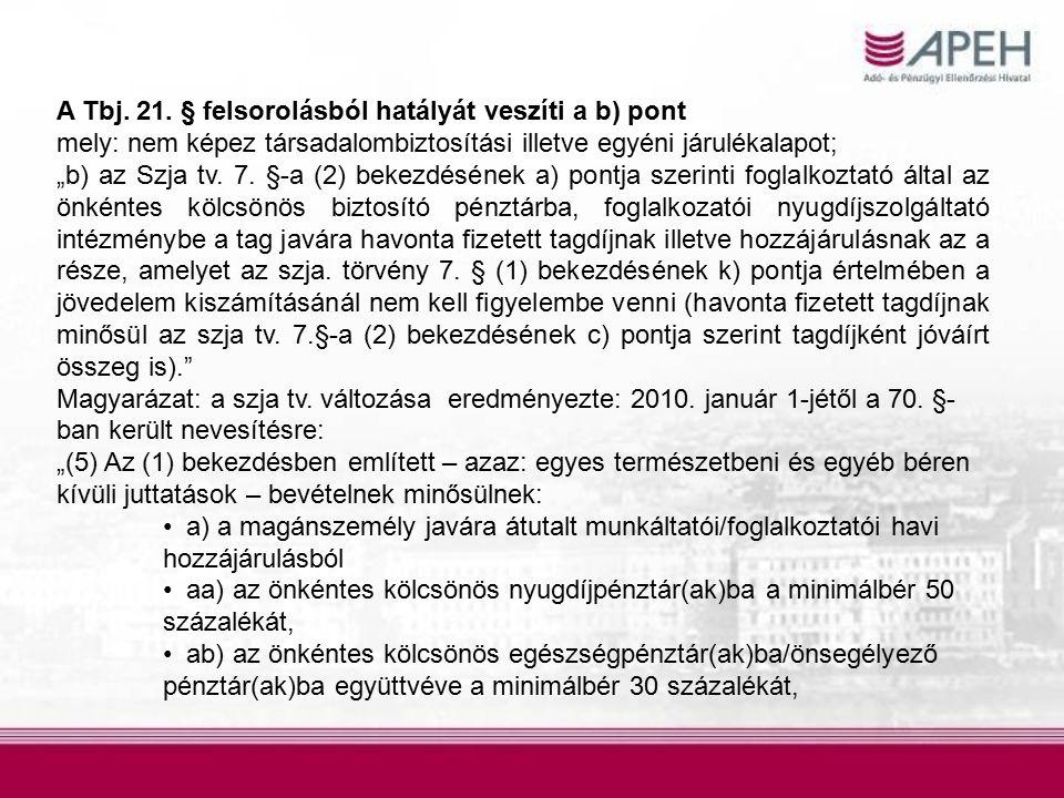 """A Tbj. 21. § felsorolásból hatályát veszíti a b) pont mely: nem képez társadalombiztosítási illetve egyéni járulékalapot; """"b) az Szja tv. 7. §-a (2) b"""