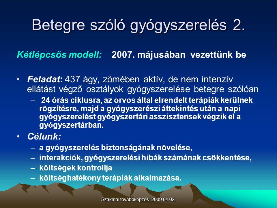 Szakmai továbbképzés- 2009.04.02. Betegre szóló gyógyszerelés 2. Kétlépcsős modell: 2007. májusában vezettünk be Feladat: 437 ágy, zömében aktív, de n